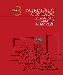 Patrimônio Contado Alcântara, Cultura e Educação Livro do Professor - Livro 3