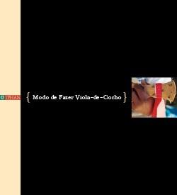 Patrimonio Imaterial - Dossiês - Modo de Fazer Viola de Cocho