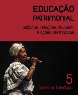 Educação Patrimonial: políticas, relações de poder e ações afirmativas - Caderno Temático 5