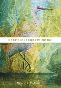 O canto das garças: manual do professor
