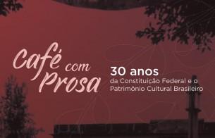 Edição especial do Café com Prosa discute o Patrimônio Cultural e a Constituição Federal