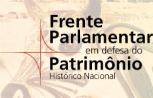 Câmara dos Deputados lança Frente Parlamentar em defesa do Patrimônio Cultural