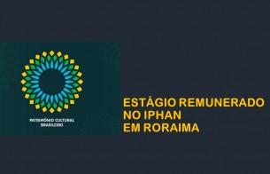 Prorrogadas inscrições para estágio no IPHAN em Roraima